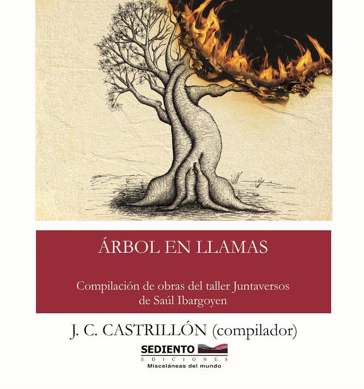 Árbol en llamas. Compilación de obras del taller Juntaversos de Saúl Ibargoyen